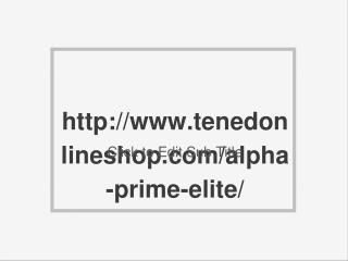 http://www.tenedonlineshop.com/alpha-prime-elite/