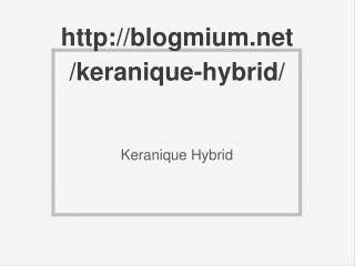 http://blogmium.net/keranique-hybrid/