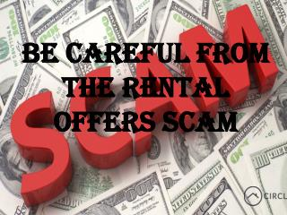 Be careful from the rental offers scam