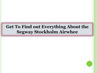 Get To Find out Everything About the Segway Stockholm Airwheel