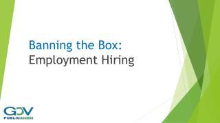 Banning the Box: Employment Hiring