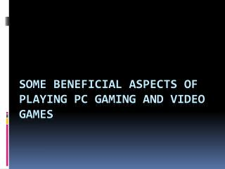 Some Beneficial Aspects of Playing PC Gaming and Video Games
