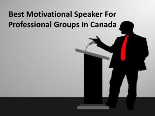 Best Motivational Speaker For  Professional Groups In Canada