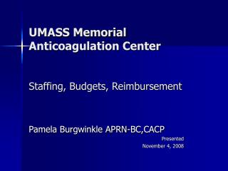 UMASS Memorial  Anticoagulation Center   Staffing, Budgets, Reimbursement