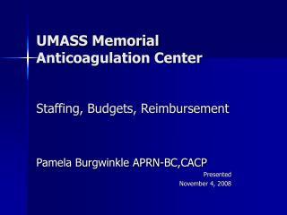 UMASS Memorial  Anticoagulation Center   Staffing, Budgets, Reimbursement