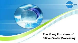 The Many Processes of Silicon Wafer Processing