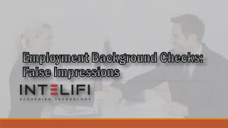 Employment Background Checks: False Impressions