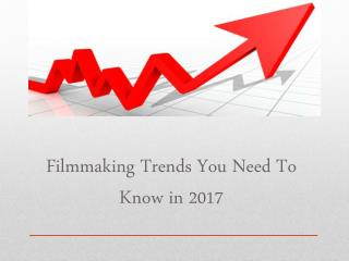 Filmmaking Trends You Need To Know in 2017