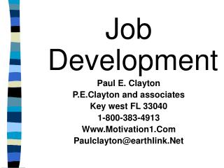 Job Development Paul E. Clayton P.E.Clayton and associates Key west FL 33040 1-800-383-4913 Www.Motivation1.Com Paulclay