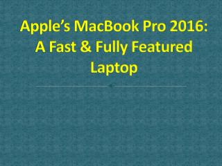 Apple's MacBook Pro 2016: A Fast & Fully Featured Laptop