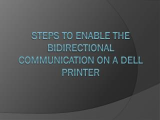 Steps To Enable The Bidirectional Communication On A Dell Printer