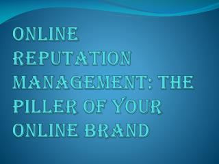 Online Reputation Management is the Pillar of Online Brand