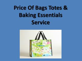 Price Of Bags Totes & Baking Essentials Service