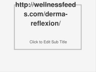http://wellnessfeeds.com/derma-reflexion/
