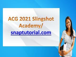 ACG 2021 Slingshot Academy / snaptutorial.com