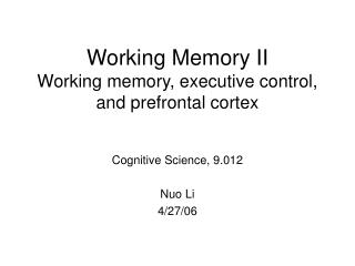 Working Memory II Working memory, executive control, and prefrontal cortex