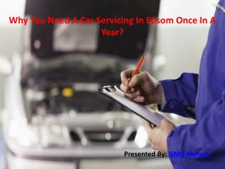 Why You Need A Car Servicing In Epsom Once In A Year?