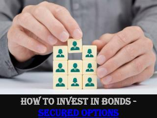 How to Invest in Bonds - Secured Options