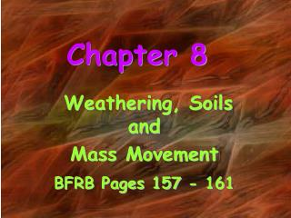 Weathering, Soils and  Mass Movement BFRB Pages 157 - 161
