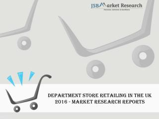 Department Store Retailing in the UK 2016 - Retail Market Research Reports