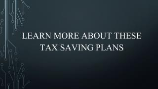 Learn more about these Tax Saving Plans