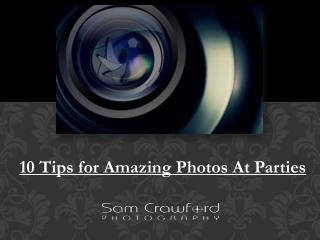10 Tips for Amazing Photos At Parties