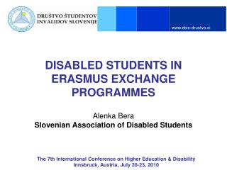 DISABLED STUDENTS IN ERASMUS EXCHANGE PROGRAMMES  Alenka Bera Slovenian Association of Disabled Students