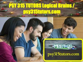 PSY 315 TUTORS Logical Brains / psy315tutors.com