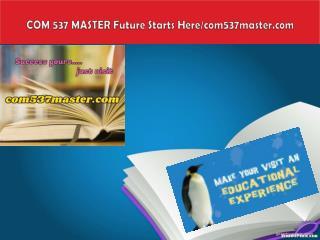 COM 537 MASTER Future Starts Here/com537master.com