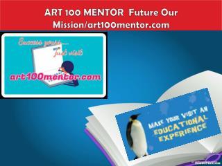 ART 100 MENTOR  Future Our Mission/art100mentor.com