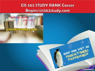 CIS 562 STUDY RANK Career Begins/cis562study.com