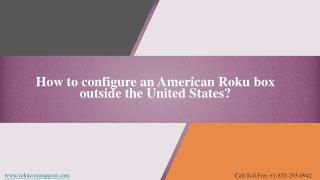 Roku setup - Configure  Roku Box outside the united states
