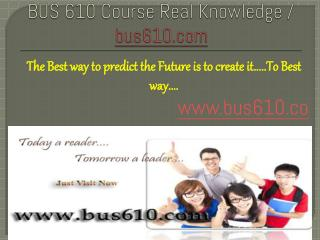 BUS 610 Course Real Knowledge / bus 610 dotcom