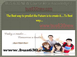 BUS 630 NEW Course Real Knowledge / bus 630 new dotcom