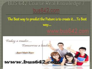 BUS 642 Course Real Knowledge / bus 642 dotcom