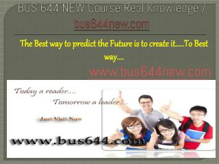 BUS 644 NEW Course Real Knowledge / bus 644 new dotcom