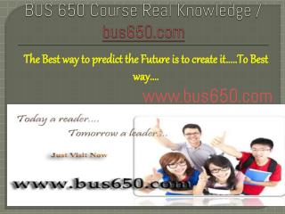 BUS 650 Course Real Knowledge / bus 650 dotcom