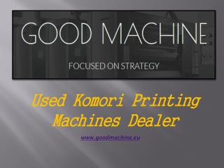 Used Komori Printing Machines Dealer in Europe - goodmachine