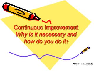 Continuous Improvement Why is it necessary and how do you do it
