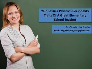 Yelp Jessica Psychic - Personality Traits Of A Great Elementary School Teacher