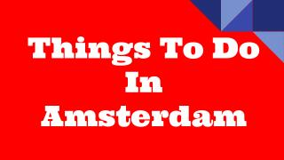 Top Things To Do in Amsterdam | Stuff To Do