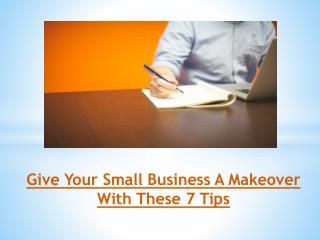 Give Your Small Business A Makeover With These 7 Tips