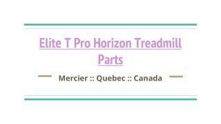 Best Quality Of Elite T Pro Horizon Treadmill Parts In Mercier