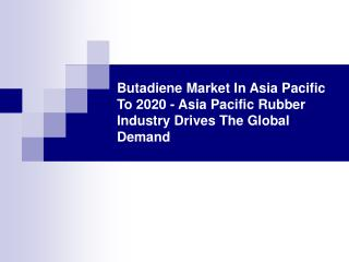 Butadiene Market In Asia Pacific To 2020