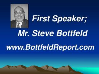 First Speaker;   Mr. Steve Bottfeld BottfeldReport