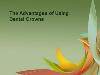 The Advantages of Using Dental Crowns