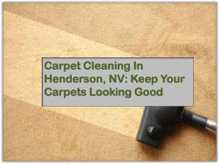 Carpet Cleaning In Henderson, NV: Keep Your Carpets Looking Good