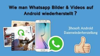 Wie man whatsapp bilder & videos auf android wiederherstellt?