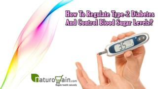 How To Regulate Type-2 Diabetes And Control Blood Sugar Levels?