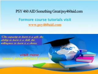 PSY 460 AID Something Great/psy460aid.com